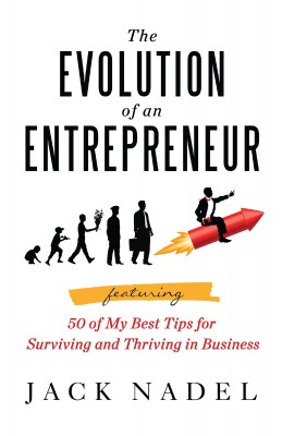 The Evolution of an Entrepreneur Featuring 50 of My Best Tips for Surviving and Thriving in Business
