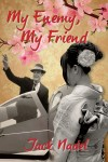 My Enemy, My Friend by Jack Nadel from Bookbaby in History category