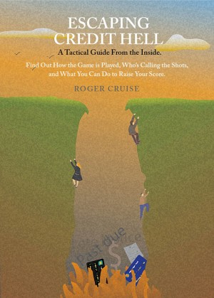 Escaping Credit Hell A Tactical Guide From the Inside by Roger Cruise from Bookbaby in Finance & Investments category