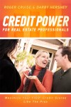 Credit Power for Real Estate Professionals Maximize Your FICO Credit Scores Like the Pros by Roger Cruise from Bookbaby in General Novel category