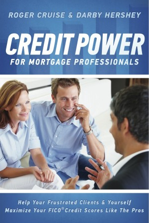 Credit Power for Mortgage Professionals Help Your Frustrated Clients & Yourself - Maximize Your FICO Scores Like the Pros by Roger Cruise from Bookbaby in General Novel category