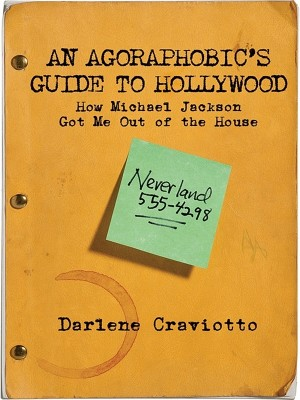 An Agoraphobic's Guide to Hollywood How Michael Jackson Got Me Out of the House by Darlene Craviotto from Bookbaby in Autobiography & Biography category