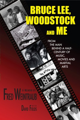 Bruce Lee, Woodstock And Me From The Man Behind A Half-Century of Music, Movies and Martial Arts by Fred Weintraub from Bookbaby in Autobiography & Biography category