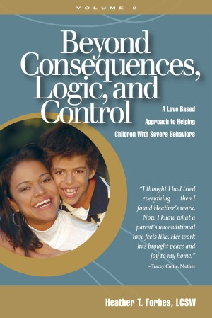 Beyond Consequences, Logic, and Control, Volume 2 A Love Based Approach to Helping Children With Severe Behaviors by Heather T. Forbes from Bookbaby in Children category