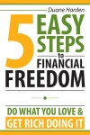 5 Easy Steps to Financial Freedom Do What You Love & Get Rich Doing It by Duane Harden from  in  category