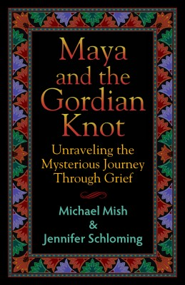 Maya and the Gordian Knot Unraveling the Mysterious Journey Through Grief by Jennifer Schloming from Bookbaby in Religion category