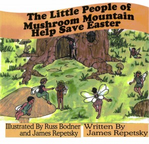The Little People of Mushroom Mountain Help Save Easter  by James Repetsky from Bookbaby in Children category