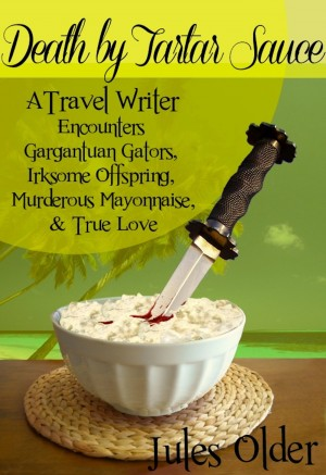 Death by Tartar Sauce: A Travel Writer Encounters Gargantuan Gators, Irksome Offspring, Murderous Mayonnaise & True Love by Jules Older from Bookbaby in Family & Health category