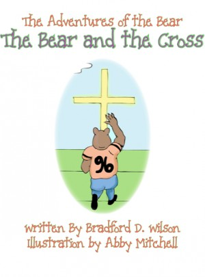 The Adventures of the Bear The Bear and the Cross by Bradford D. Wilson from Bookbaby in Children category