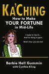 Ka'Ching How to Make Your Fortune in Mid-life by Barbie Hall Gummin from  in  category