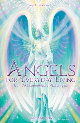 Angels for Everyday Living How to Communicate with Angels by Candie Michelle from Bookbaby in Religion category