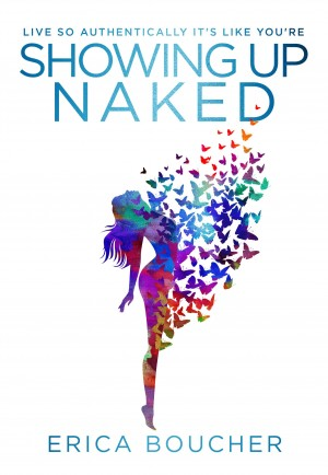 Showing Up Naked Peeling Away the Layers to Your Authentic Self by Erica Boucher from Bookbaby in Religion category