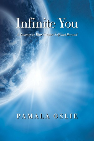 Infinite You - A Journey to Your Greater Self and Beyond by Pamala Oslie from Bookbaby in Lifestyle category