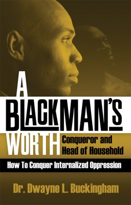 A Black Man's Worth Conqueror and Head of Household by Dr. Dwayne L. Buckingham from Bookbaby in Family & Health category