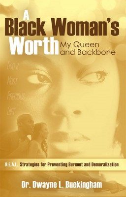 A Black Woman's Worth My Queen and Backbone by Dr. Dwayne L. Buckingham from Bookbaby in General Academics category