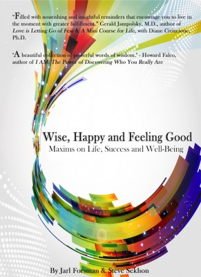 Wise, Happy and Feeling Good Maxims on Life, Success and Well Being by Jarl Forsman from Bookbaby in Lifestyle category