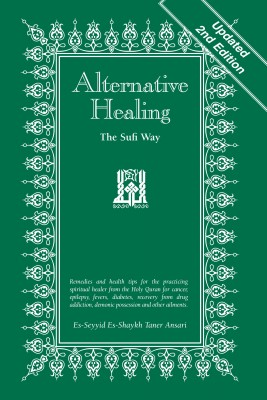 Alternative Healing: The Sufi Way, 2nd Edition  by Es-Seyyid Es-Shaykh Taner Ansari from Bookbaby in Family & Health category