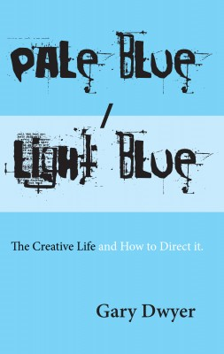 Pale Blue / Light Blue - The Creative Life and How to Direct It. by Gary Dwyer from Bookbaby in Lifestyle category