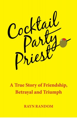 Cocktail Party Priest A True Story of Friendship, Betrayal and Triumph by Rayn Random from Bookbaby in Autobiography & Biography category