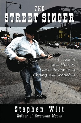 The Street Singer A Tale of Sex, Money and Power in a Changing Brooklyn by Stephen Witt from Bookbaby in General Novel category