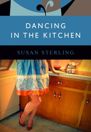 Dancing in the Kitchen  by Susan Sterling from Bookbaby in General Novel category