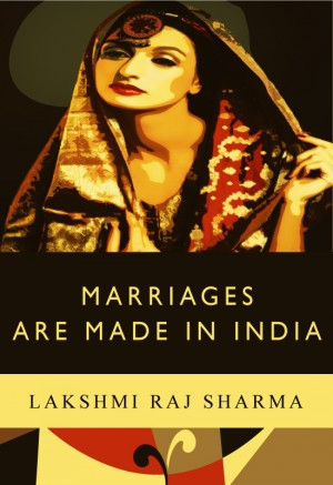 Marriages Are Made In India  by Lakshmi Raj Sharma from Bookbaby in General Novel category