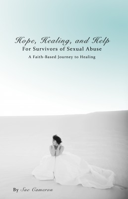 Hope, Healing, and Help for Survivors of Sexual Abuse A Faith-Based Journey to Healing by Sue Cameron from Bookbaby in Religion category