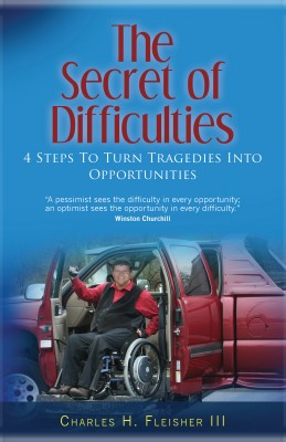 The Secret of Difficulties Four Steps to Turn Tragedies into Opportunities by Charles H. Fleisher III from Bookbaby in Lifestyle category