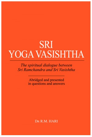 Sri Yoga Vasishtha The Spiritual Dialogue Between Sri Ramchandra And Sri Vasishtha by Dr. R. M. Hari from Bookbaby in Religion category