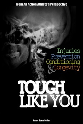Tough Like You Injuries, Prevention, Conditioning and Longevity From An Action Athlete's Perspective by Amos Soma Fuller from Bookbaby in School Exercise category