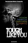 Tough Like You Injuries, Prevention, Conditioning and Longevity From An Action Athlete's Perspective by Amos Soma Fuller from  in  category