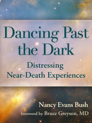 Dancing Past the Dark Distressing Near-Death Experiences by Nancy Evans Bush from Bookbaby in Religion category