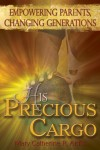 His Precious Cargo Empowering Parents, Changing Generations by Mary Catherine R. Ard'is from Bookbaby in Children category