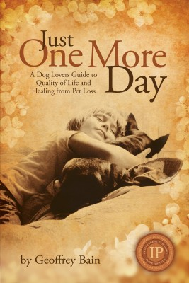 Just One More Day A Dog Lovers Guide to Quality of Life and Healing from Pet Loss by Geoffrey Bain from  in  category