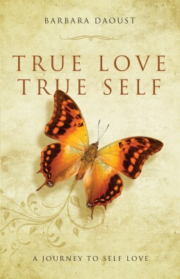 True Love True Self A Journey To Self Love by Barbara Daoust from Bookbaby in Lifestyle category