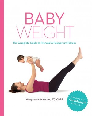Baby Weight - The Complete Guide to Prenatal and Postpartum Fitness