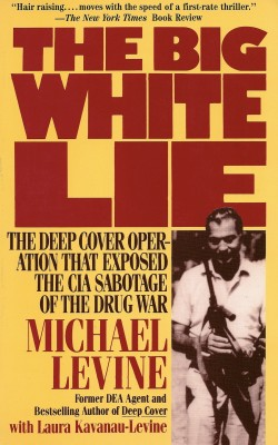 The Big White Lie The Deep Cover Operation That Exposed the CIA Sabotage of the Drug War by Michael Levine from Bookbaby in Science category