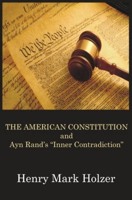The American Constitution and Ayn Rand's 'Inner Contradiction'  by Henry Mark Holzer from Bookbaby in Law category
