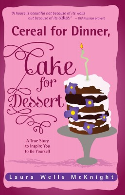 Cereal for Dinner, Cake for Dessert A True Story to Inspire You to Be Yourself by Laura Wells McKnight from Bookbaby in Lifestyle category