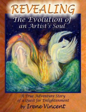 Revealing: The Evolution of an Artist's Soul A True Adventure Story of a Quest for Enlightenment by Irene Vincent from Bookbaby in Religion category