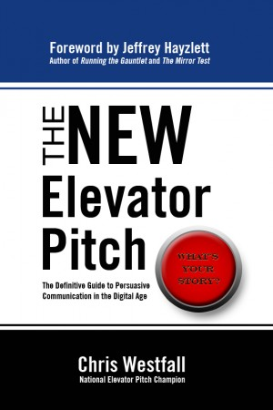 The New Elevator Pitch The Definitive Guide to Persuasive Communication in the Digital Age by Chris Westfall from Bookbaby in Business & Management category