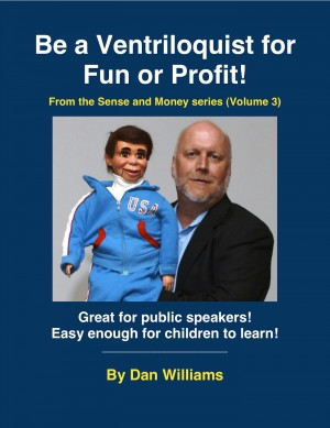 Be A Ventriloquist for Fun or Profit  by Dan Williams from Bookbaby in General Academics category