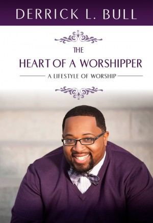 The Heart of a Worshipper A Lifestyle of Worship by Derrick L. Bull from  in  category