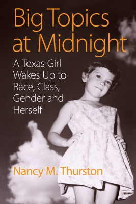 Big Topics at Midnight A Texas Girl Wakes Up to Race, Class, Gender and Herself by Nancy M. Thurston from Bookbaby in Autobiography & Biography category