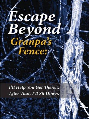 Escape Beyond Granpa's Fence I'll Help You Get There...After That, I'll Sit Down by Jeff H Ruffin from Bookbaby in Lifestyle category
