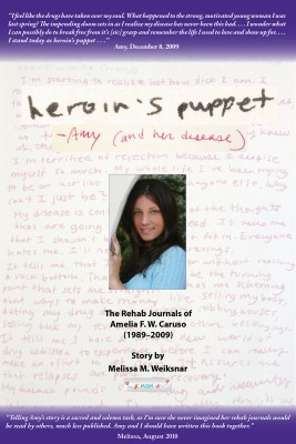 Heroin's Puppet -Amy (and her disease) The Rehab Journals of Amelia F. W. Caruso (1989 - 2009) by Melissa M. Weiksnar from Bookbaby in General Novel category