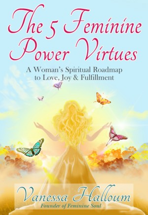 The 5 Feminine Power Virtues A Woman's Spiritual Roadmap to Love, Joy & Fulfillment by Vanessa Halloum from Bookbaby in Religion category
