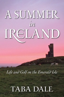A Summer in Ireland Life and Golf on the Emerald Isle by Taba Dale from Bookbaby in Travel category