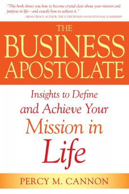 The Business Apostolate Insights to Define and Achieve Your Mission in Life by Percy M Cannon from Bookbaby in Lifestyle category