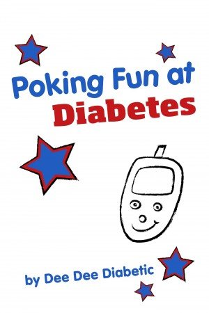 Poking Fun at Diabetes Humorous Book for Diabetics by Dee Dee Diabetic from Bookbaby in General Novel category